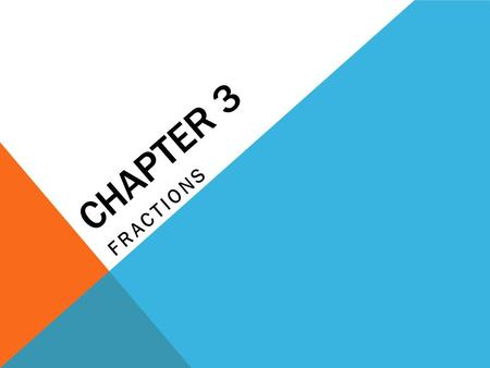 CHAPTER 3 FRACTIONS. Fraction = Part of a Whole THE MEANING OF A FRACTION 3434 = Numerator = Denominator Top Number? Bottom Number? Pages 67 – 68.