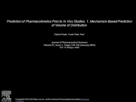 Prediction of Pharmacokinetics Prior to In Vivo Studies. 1. Mechanism ‐ Based Prediction of Volume of Distribution Patrick Poulin, Frank ‐ Peter Theil.
