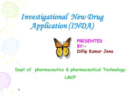 7/2/20161 Investigational New Drug Application (INDA) PRESENTED BY:- Dillip Kumar Jena Dept of pharmaceutics & pharmaceutical Technology LMCP.