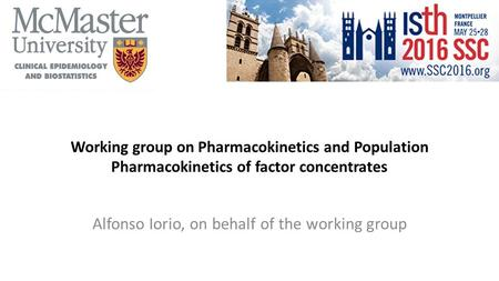 Working group on Pharmacokinetics and Population Pharmacokinetics of factor concentrates Alfonso Iorio, on behalf of the working group.