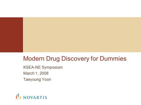 Modern Drug Discovery for Dummies KSEA-NE Symposium March 1, 2008 Taeyoung Yoon.