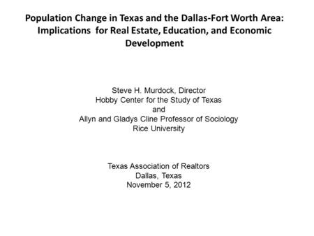 Population Change in Texas and the Dallas-Fort Worth Area: Implications for Real Estate, Education, and Economic Development Hobby Center for the Study.