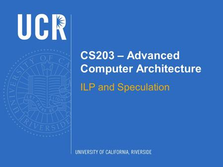CS203 – Advanced Computer Architecture ILP and Speculation.