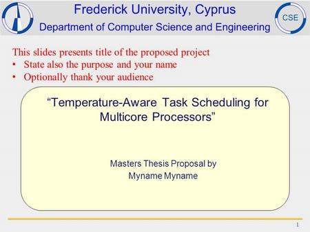 """Temperature-Aware Task Scheduling for Multicore Processors"" Masters Thesis Proposal by Myname 1 This slides presents title of the proposed project State."