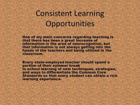 Consistent Learning Opportunities One of my main concerns regarding teaching is that there has been a great increase of information in the area of neurocognition,