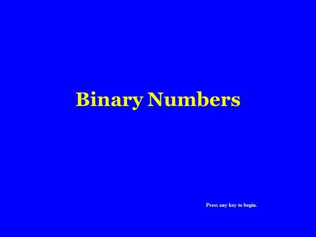 Binary Numbers Press any key to begin.. In order to understand the binary numbering system lets first look at our decimal system. The decimal numbering.