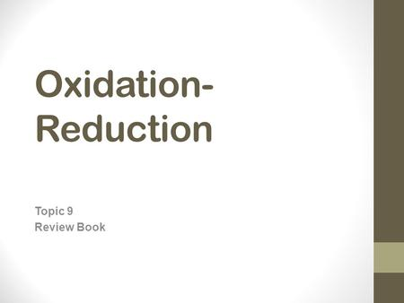 Oxidation- Reduction Topic 9 Review Book. Oxidation Numbers Oxidation is the loss of electrons; Reduction is the gain of electrons Oxidation and reduction.