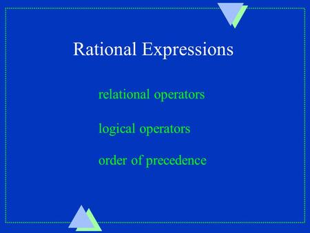 Rational Expressions relational operators logical operators order of precedence.