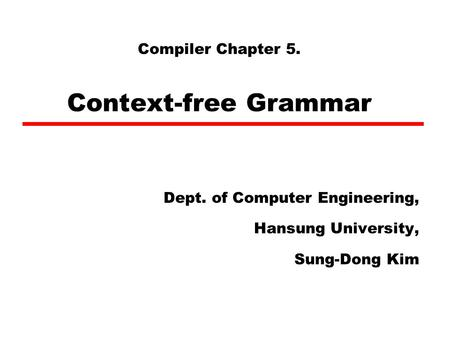 Compiler Chapter 5. Context-free Grammar Dept. of Computer Engineering, Hansung University, Sung-Dong Kim.