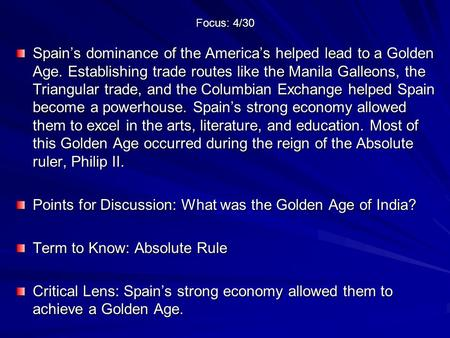 Focus: 4/30 Spain's dominance of the America's helped lead to a Golden Age. Establishing trade routes like the Manila Galleons, the Triangular trade, and.