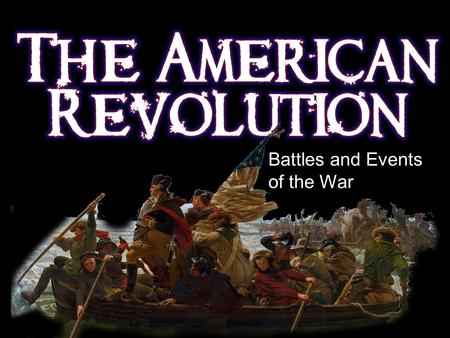 Battles and Events of the War. Strong leader in George Washington Familiar with the land Guerrilla warfare tactics French alliance.