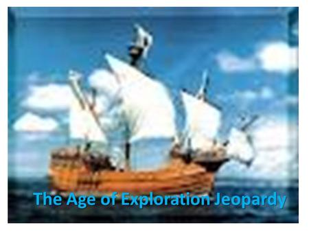 The Age of Exploration Jeopardy. ExplorersEconomy Technology Politics Grab Bag 10 20 30 40 50.
