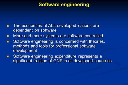 1 The economies of ALL developed nations are dependent on software The economies of ALL developed nations are dependent on software More and more systems.