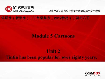 外研社(新标准)(三年级起点( 2012 教材))初中八下 Module 5 Cartoons Unit 2 Tintin has been popular for over eighty years.