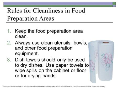Rules for Cleanliness in Food Preparation Areas 1.Keep the food preparation area clean. 2.Always use clean utensils, bowls, and other food preparation.