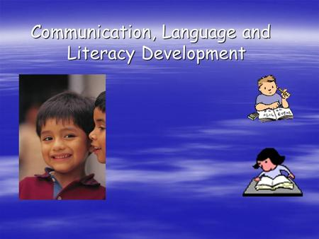 Communication, Language and Literacy Development.