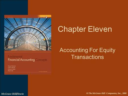 © The McGraw-Hill Companies, Inc., 2008 McGraw-Hill/Irwin Accounting For Equity Transactions Chapter Eleven.