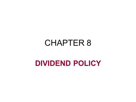CHAPTER 8 DIVIDEND POLICY. Concept of Dividend Policy Dividend policy involves the decision to –pay out earnings to shareholders –retain them for reinvestment.