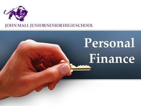 Personal Finance JOHN MALL JUNIOR/SENIOR HIGH SCHOOL.