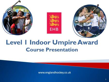 Www.englandhockey.co.uk Level 1 Indoor Umpire Award Course Presentation 1.