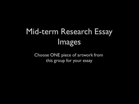 Mid-term Research Essay Images Choose ONE piece of artwork from this group for your essay.