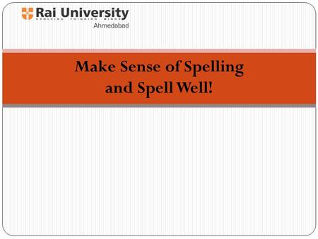 Make Sense of Spelling and Spell Well!. What Does Research Say? The spelling system of English makes sense... most of the time! (Words that are related.