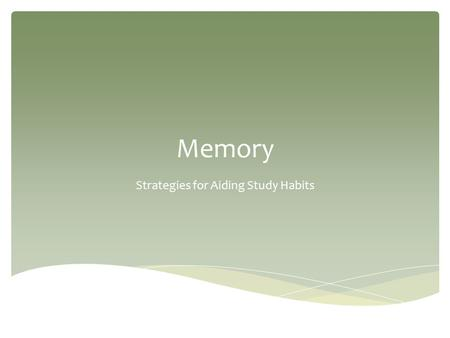Memory Strategies for Aiding Study Habits.  Remembering is the active process of recalling something that you have already learned or experienced. Memory.