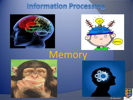 Mr Beaumont Memory. Mr Beaumont By the end of this lesson you should be able to: Describe the 3 different types of memory we use Understand the functions.