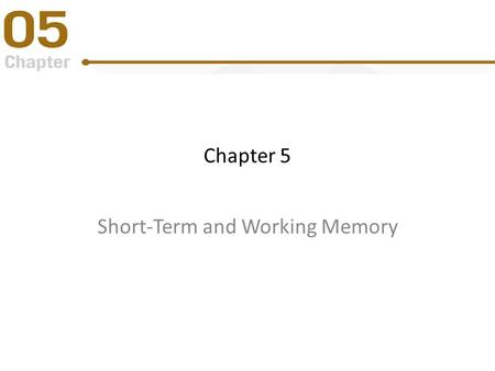 Chapter 5 Short-Term and Working Memory. Some Questions to Consider Why can we remember a telephone number long enough to place a call, but then we forget.