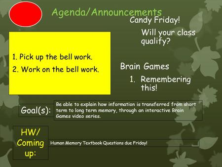 Agenda/Announcements Candy Friday! Will your class qualify? Brain Games 1.Remembering this! HW/ Coming up: Human Memory Textbook Questions due Friday!