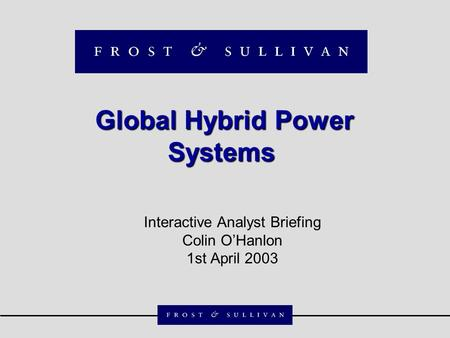 Global Hybrid Power Systems Global Hybrid Power Systems Interactive Analyst Briefing Colin O'Hanlon 1st April 2003.
