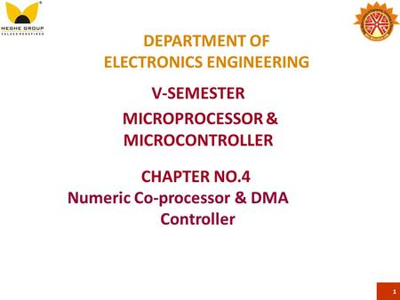 DEPARTMENT OF ELECTRONICS ENGINEERING V-SEMESTER MICROPROCESSOR & MICROCONTROLLER 1 CHAPTER NO.4 Numeric Co-processor & DMA Controller.