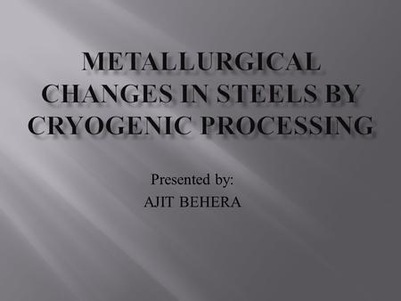 METALLURGICAL CHANGES IN STEELS BY CRYOGENIC PROCESSING