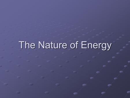 The Nature of Energy. What is Energy? The ability to do work or cause change is called energy. When an object or organism does work on another object,