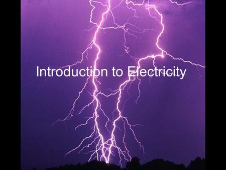 Introduction to Electricity. I. Electric Charge and Static Electricity A. Electric ChargeA. Electric Charge –1. What it is a. matter is made up of atoms.
