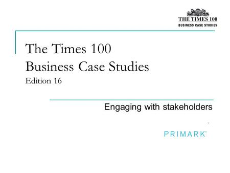 The Times 100 Business Case Studies Edition 16 Engaging with stakeholders.