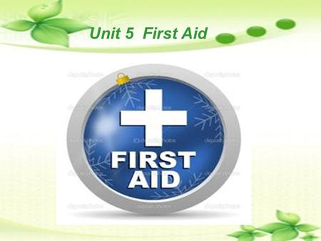 Unit 5 First Aid. Some common injuries a snake bite a sprained ankle When do they need first aid? Who needs first aid?