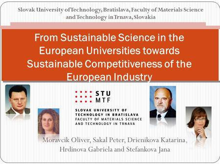 Slovak University of Technology, Bratislava, Faculty of Materials Science and Technology in Trnava, Slovakia Moravcik Oliver, Sakal Peter, Drienikova Katarina,