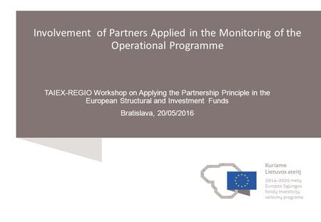 TAIEX-REGIO Workshop on Applying the Partnership Principle in the European Structural and Investment Funds Bratislava, 20/05/2016 Involvement of Partners.