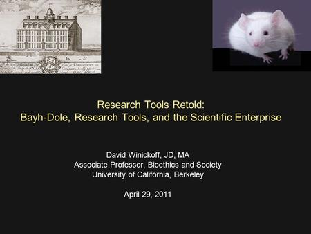Research Tools Retold: Bayh-Dole, Research Tools, and the Scientific Enterprise David Winickoff, JD, MA Associate Professor, Bioethics and Society University.