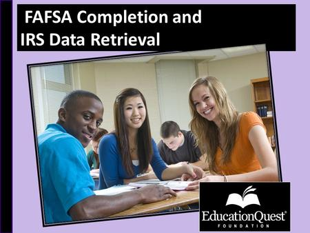 FAFSA Completion and IRS Data Retrieval. ● We're a private, nonprofit organization with a mission to improve access to higher education in Nebraska ●