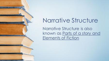 Narrative Structure Narrative Structure is also known as Parts of a story and Elements of Fiction.