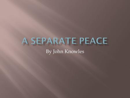 By John Knowles.  The novel is set at Devon, a private boarding school in New Hampshire, during World War II. The novel begins with the main characters,