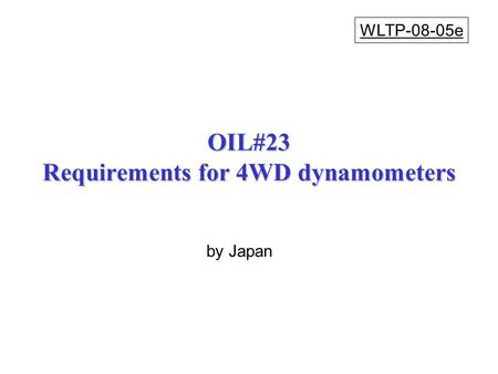 OIL#23 Requirements for 4WD dynamometers WLTP-08-05e by Japan.