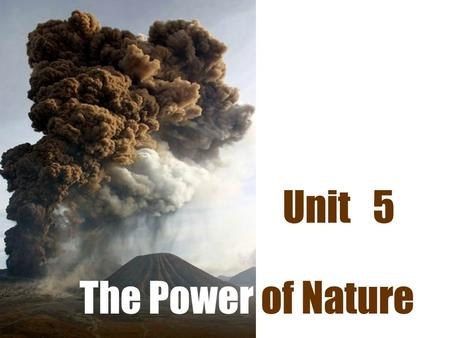 The Power of Nature Unit 5. Do you know any natural disasters ?
