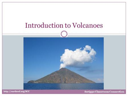 Introduction to Volcanoes  Scripps Classroom Connection.
