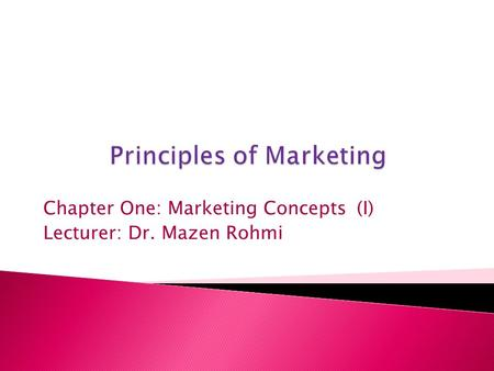 (I) Chapter One: Marketing Concepts Lecturer: Dr. Mazen Rohmi.