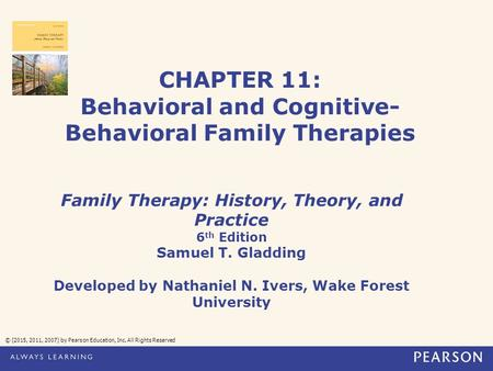 CHAPTER 11: Behavioral and Cognitive- Behavioral Family Therapies Family Therapy: History, Theory, and Practice 6 th Edition Samuel T. Gladding Developed.