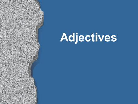 Adjectives l Words that describe people and things are called adjectives (adjetivos). l In Spanish, most adjectives have both masculine and feminine.