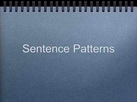 Sentence Patterns. Sentence Components Sentences contain a verb, its subject and is a complete thought. Depending on the type of verb in the sentence,